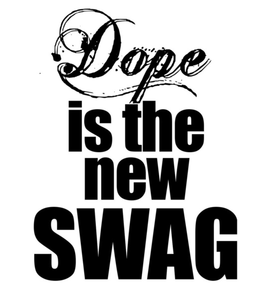 Dope Swag Wallpaper Dope is the new swag stretched 547x600