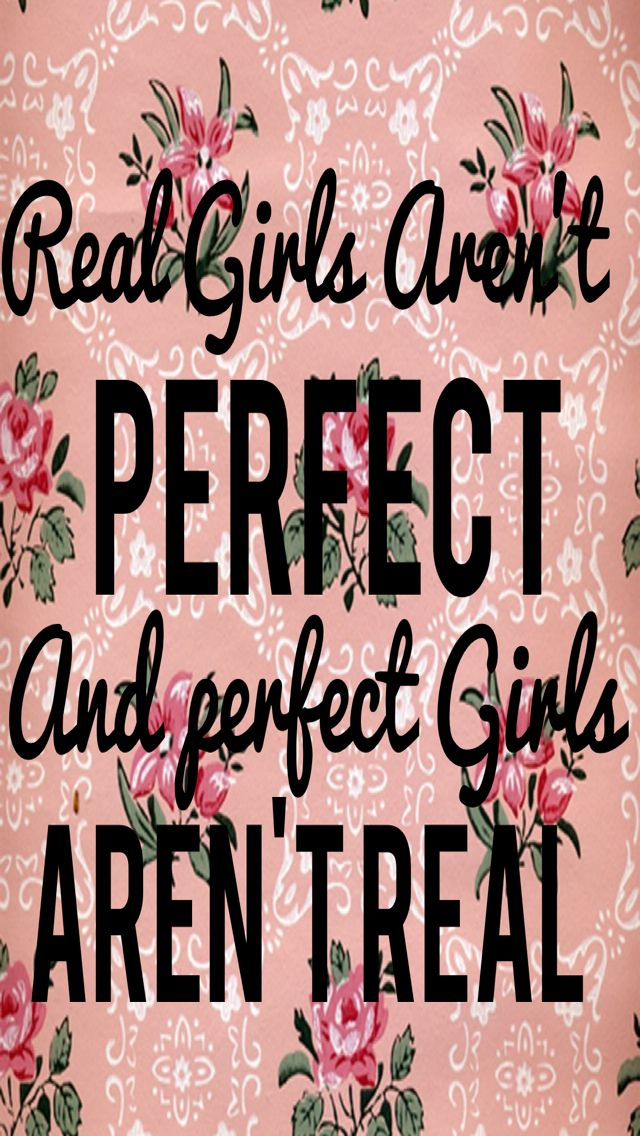 Girls Quotes Truth So True Perfect Girls Phone Backgrounds Girls 640x1136
