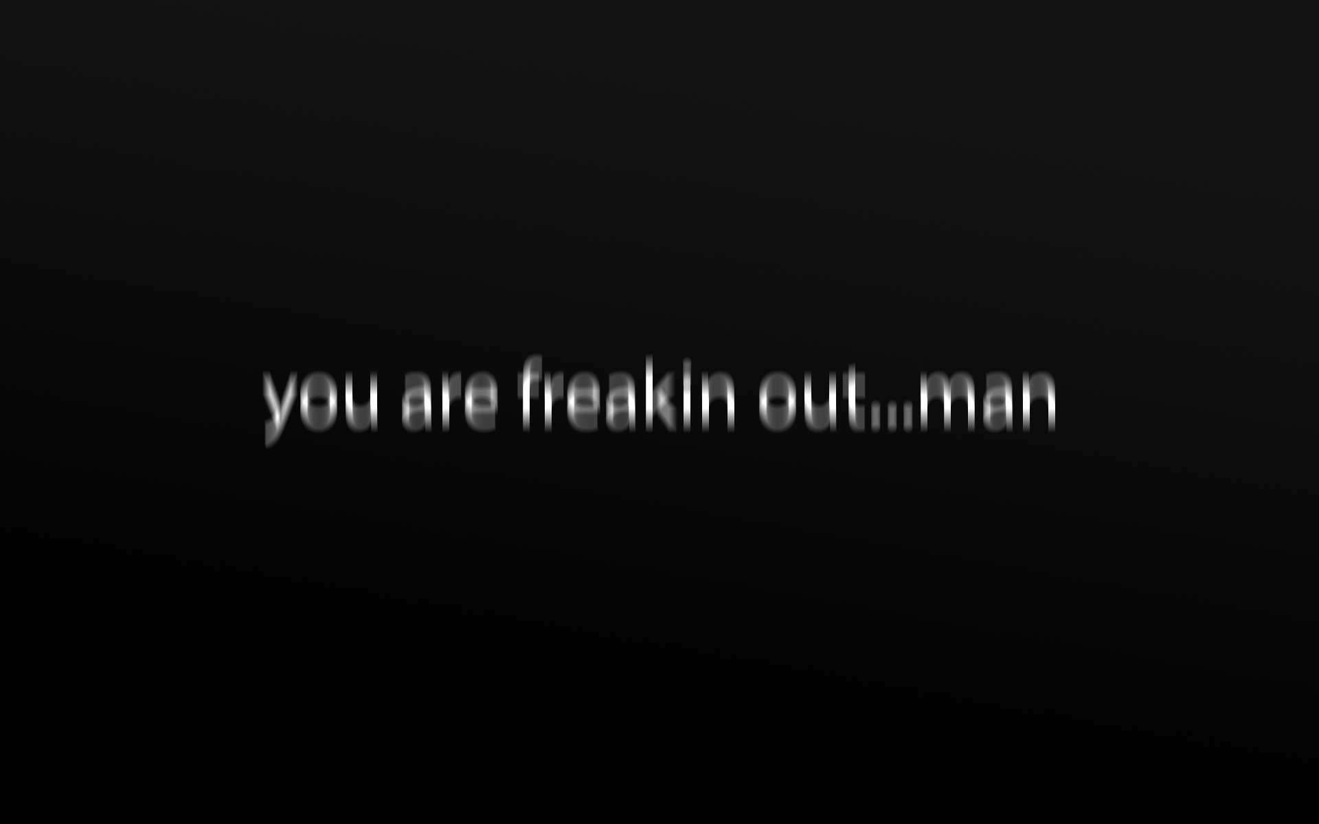 You are freaking out man wallpaper   691264 1920x1200