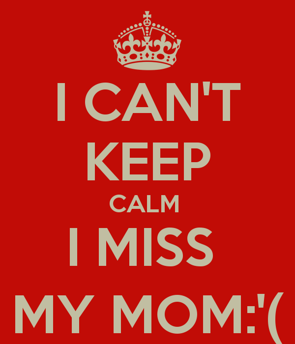CANT KEEP CALM I MISS MY MOM   KEEP CALM AND CARRY ON Image 600x700
