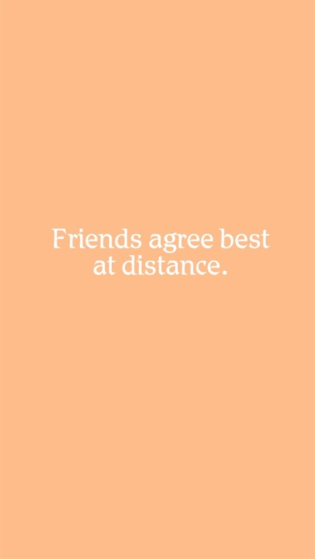 Friends agree best at distance iPhone 5 wallpapers Top iPhone 5 640x1136