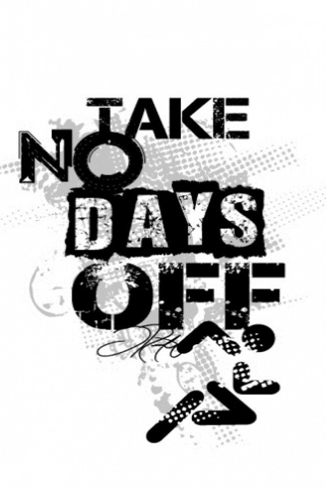 take no days off iPhone wallpaper 640x960