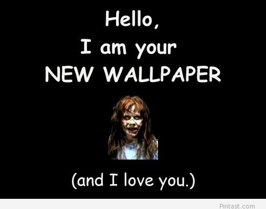 Hello I am your new wallpaper and I love you Funny Wallpaper 520x410
