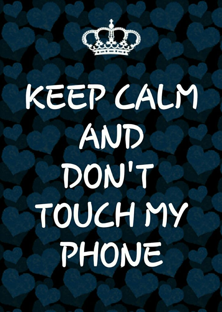 Group of KEEP CALM AND DONT TOUCH MY PHONE We Heart It 727x1024