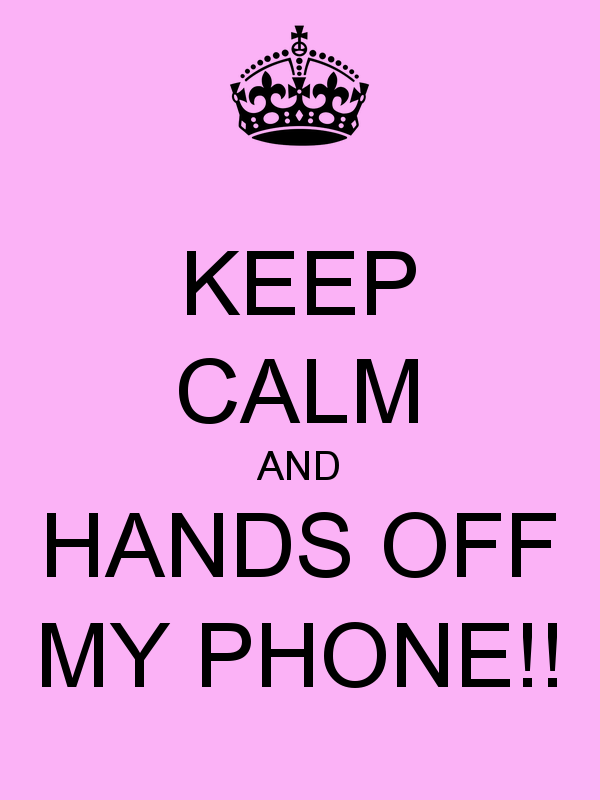 KEEP CALM AND HANDS OFF MY PHONE   KEEP CALM AND CARRY ON Image 600x800