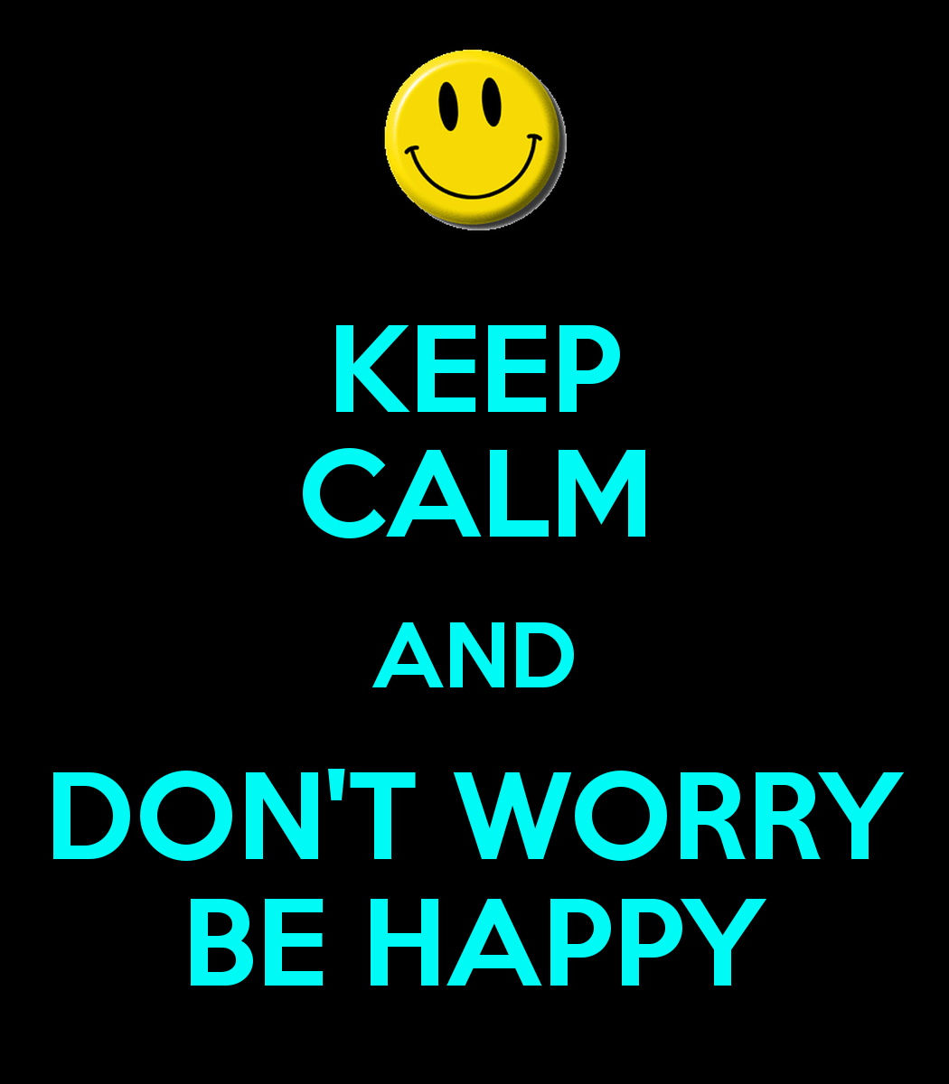 KEEP CALM AND DONT WORRY BE HAPPY   KEEP CALM AND CARRY ON Image 1050x1200