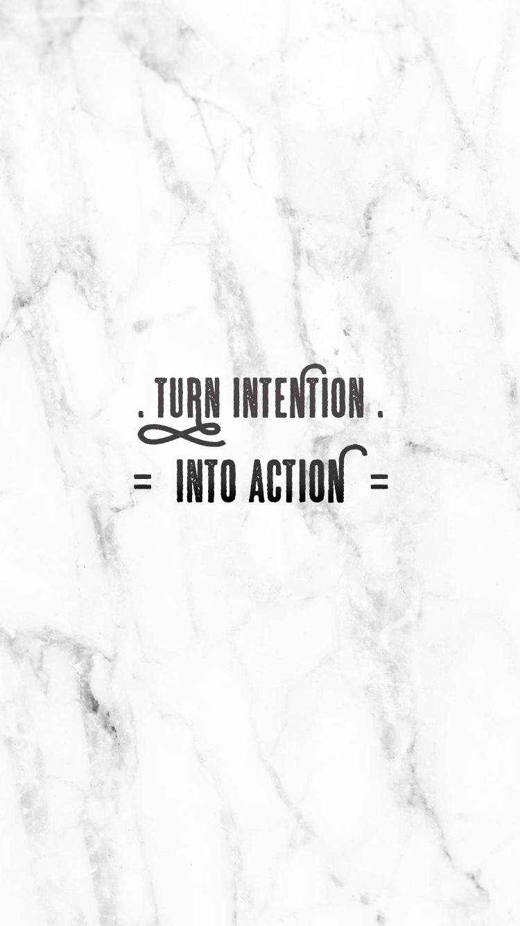 Turn Intention Into Action inspirational iPhone wallpaper 750x1334