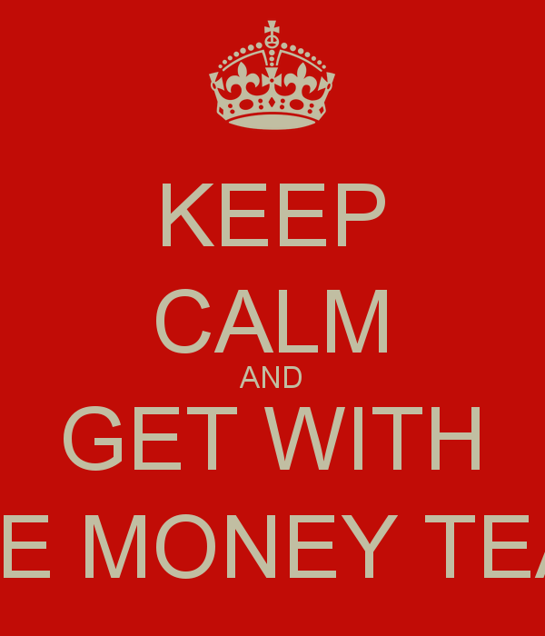 KEEP CALM AND GET WITH THE MONEY TEAM   KEEP CALM AND CARRY ON Image 600x700