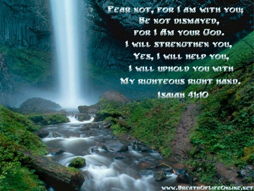 my life verse fear not for i am with you may i ever be reminded that 1024x768
