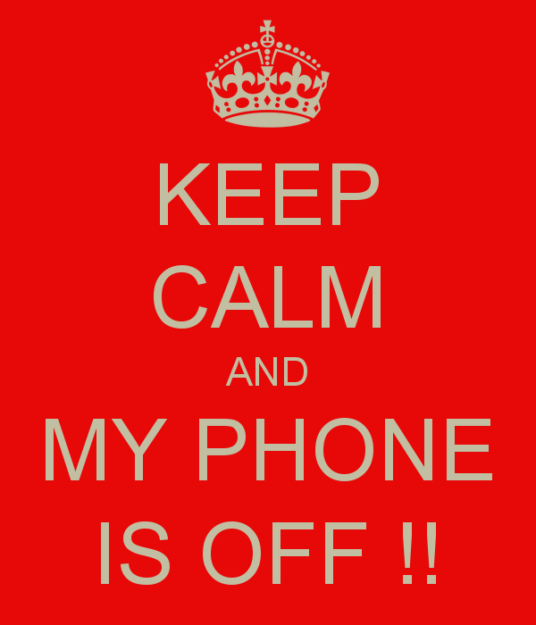 KEEP CALM AND MY PHONE IS OFF   KEEP CALM AND CARRY ON Image 600x700