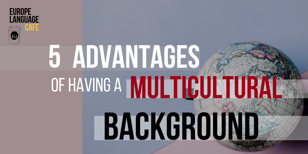 5 Advantages of Having a Multicultural Background   ELJ Cafe 1024x512
