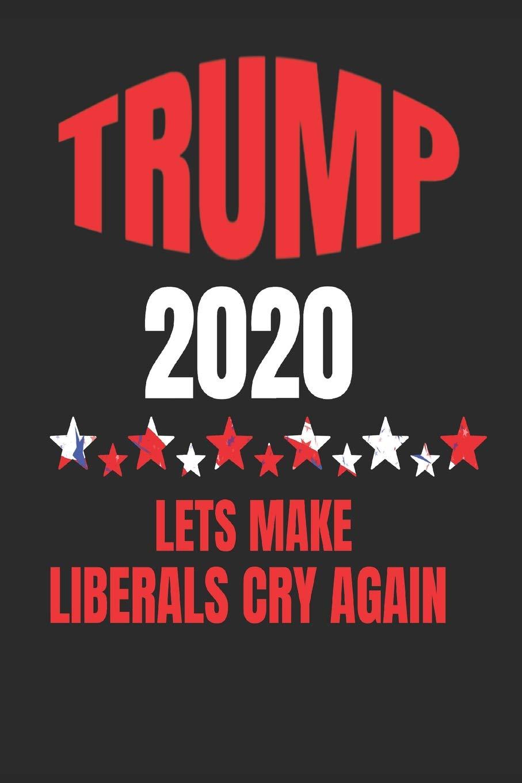 Trump 2020   Lets Make Liberals Cry Again Trump Republican 907x1360