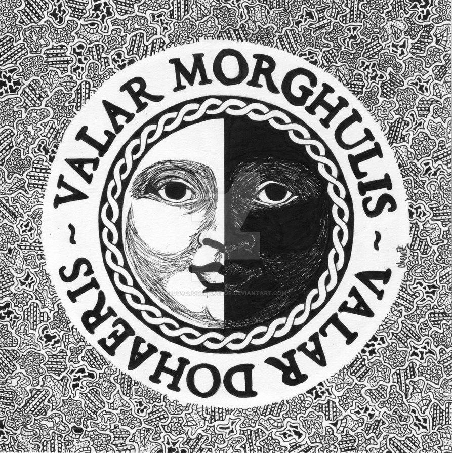 Valar morghulis  Valar dohaeris by ILoveRogerTaylor on 893x895