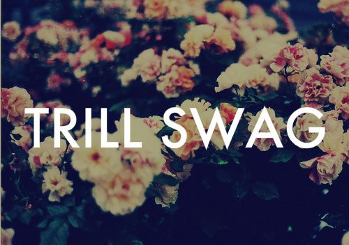 dopeinflowerwallpaper trill swag on Tumblr Freefromall 500x352