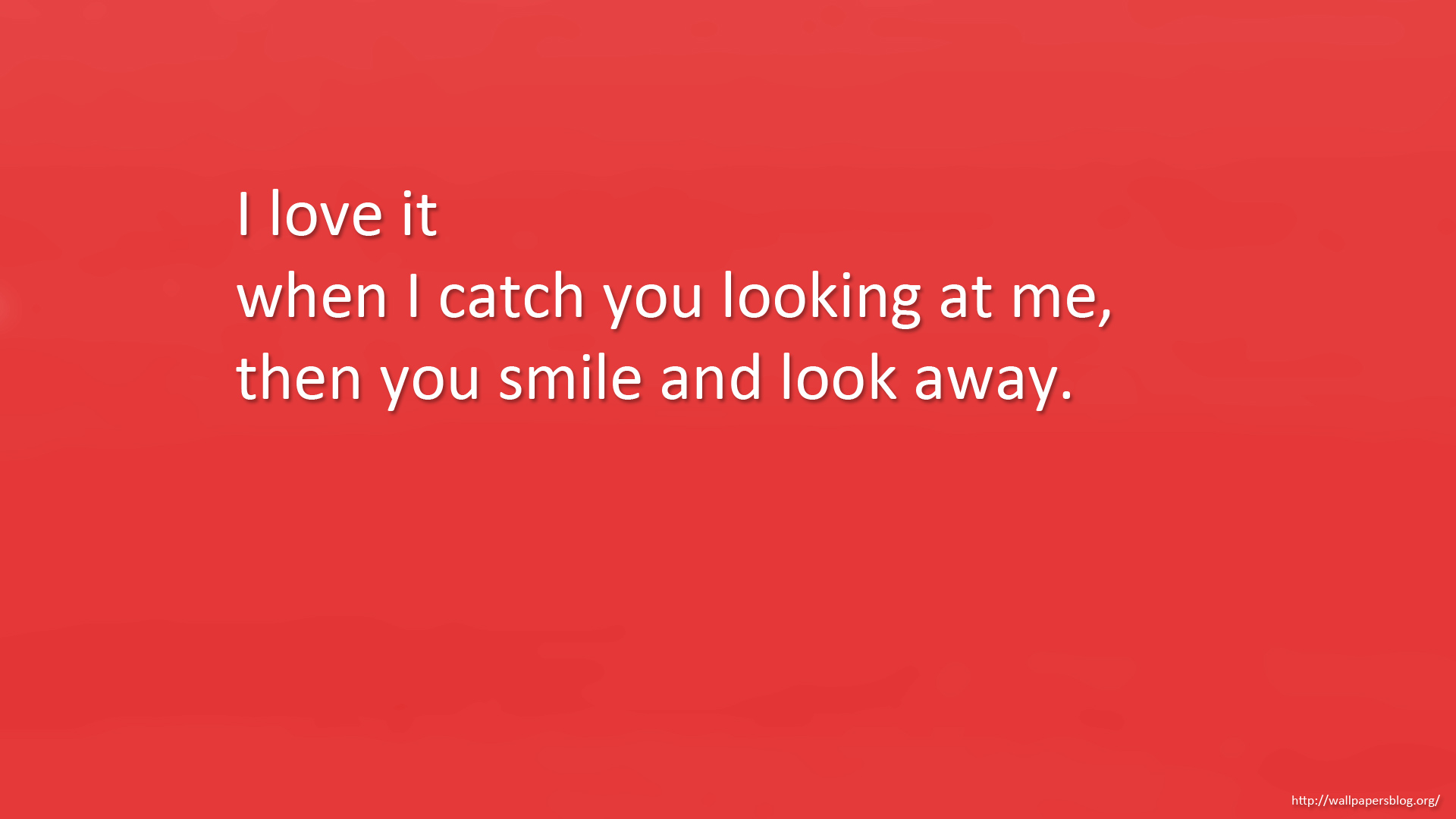 full hd quote wallpaper 1080p I love it when I catch you looking at me 1920x1080