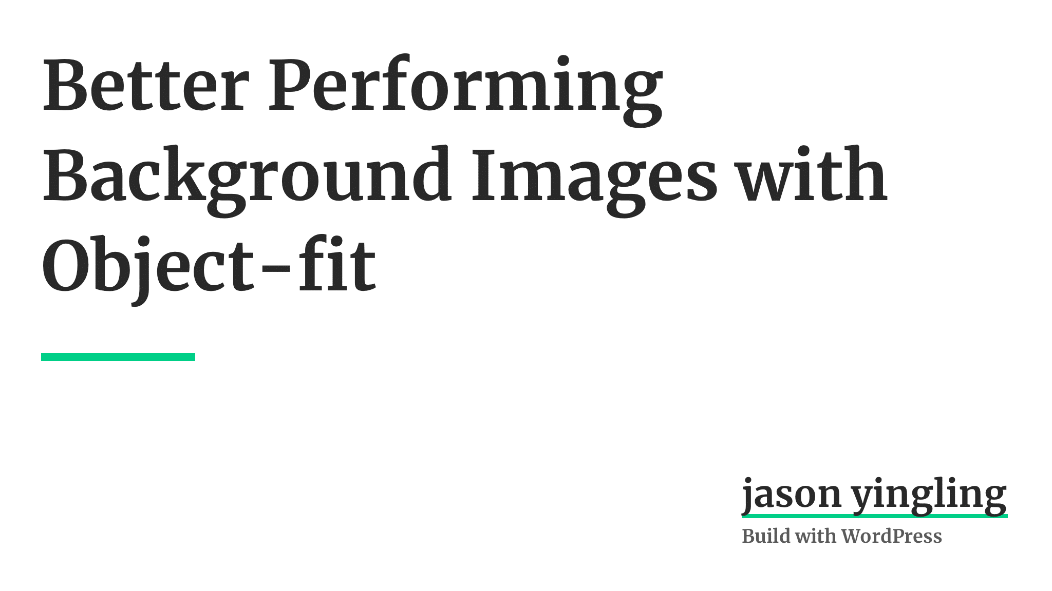 Better Performing Background Images with Object fit Jason Yingling 2048x1152