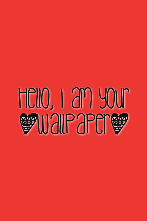 hello i am your wallpaper We Heart It 500x750