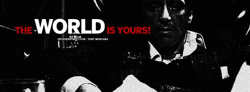 The World Is Yours Tony Montana Scarface Quote Facebook Cover 851x315