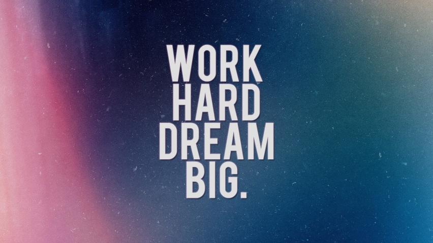 852x480 Work Hard Dream Big desktop PC and Mac wallpaper 852x479