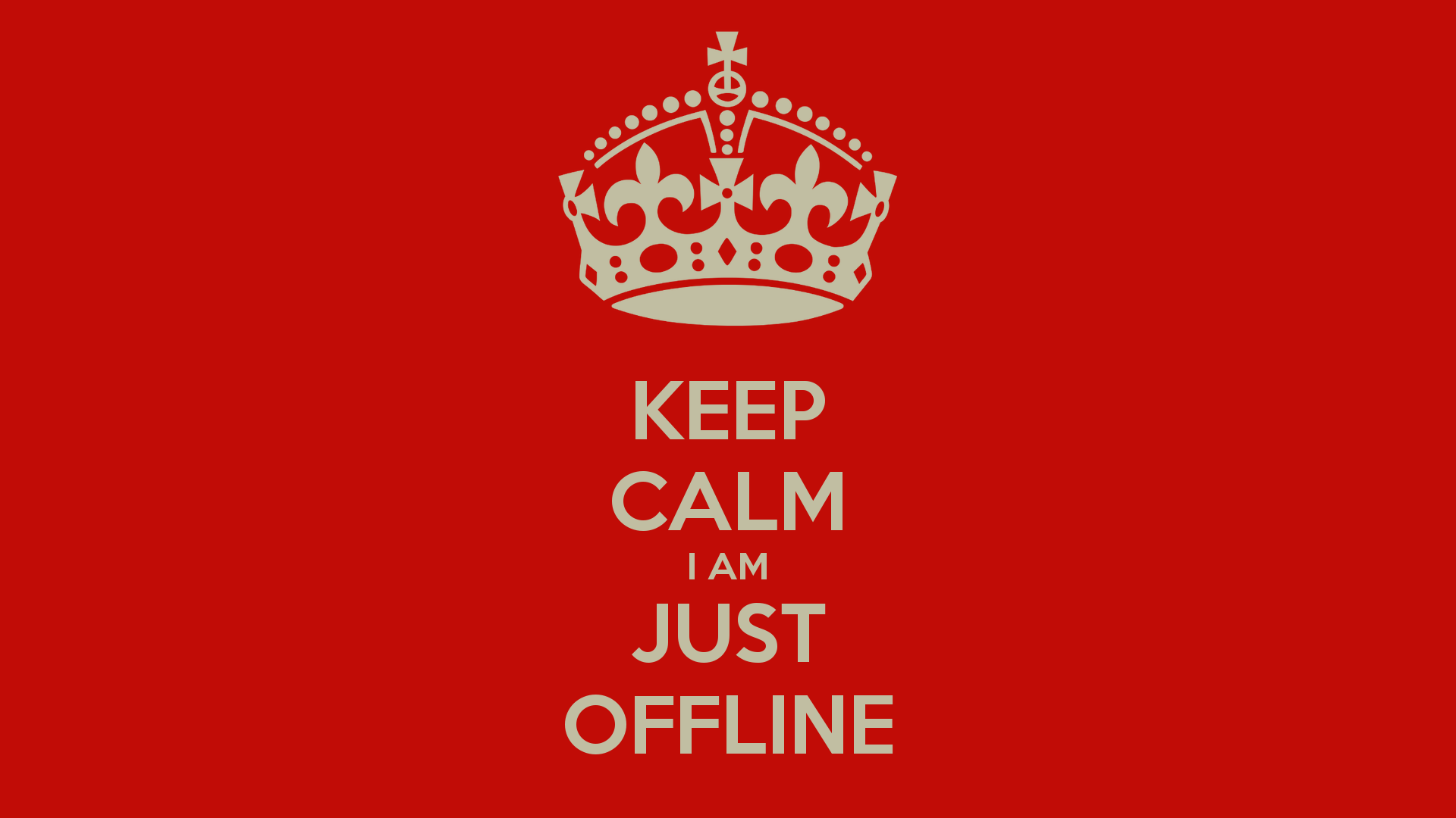 KEEP CALM I AM JUST OFFLINE   KEEP CALM AND CARRY ON Image Generator 1920x1080