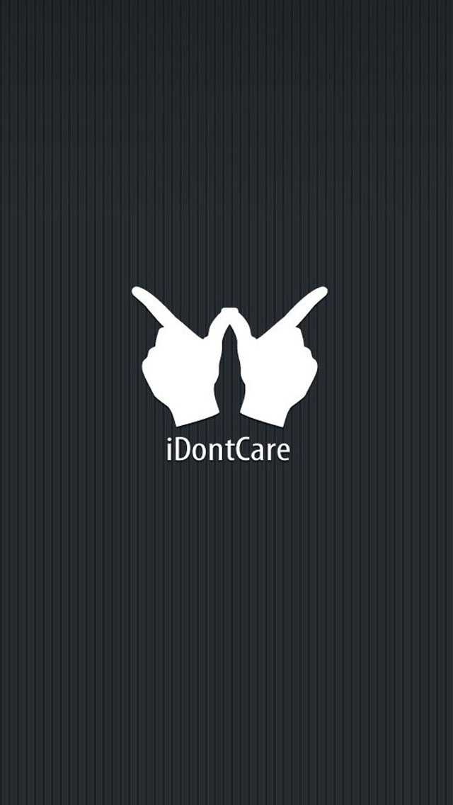 Funny I Dont Care iPhone Wallpaper Best iPhone Wallpaper iPhone5 640x1136