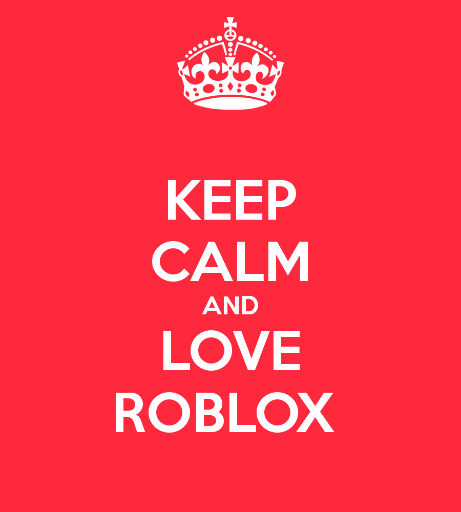Roblox Wallpaper 2014 Keep calm and love roblox 900x1000