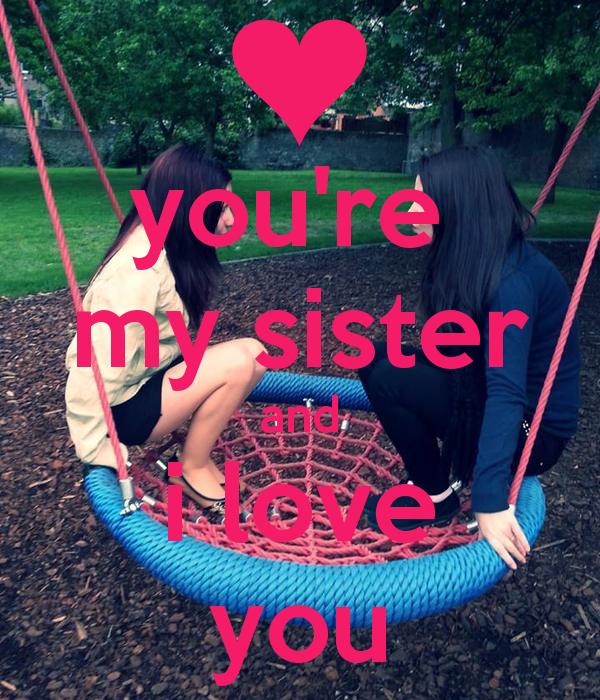 Love You Sister Wallpapers You 39 re my Sister And i Love 600x700