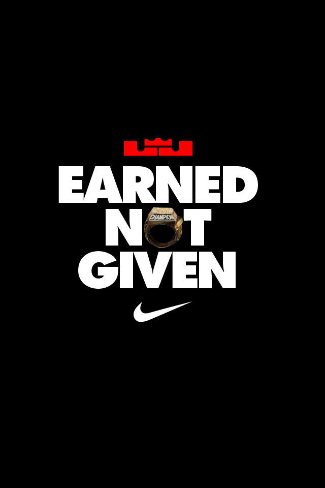 Wallpapers Backgrounds More Lebron Earned Not Given Nike Iphone 640x960