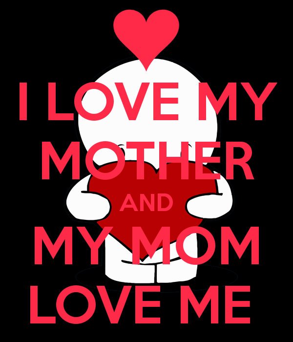 my mother my love It might be physically impossible to count the ways a mother expresses her love  where loving warmth meets a teachable moment, that's where.