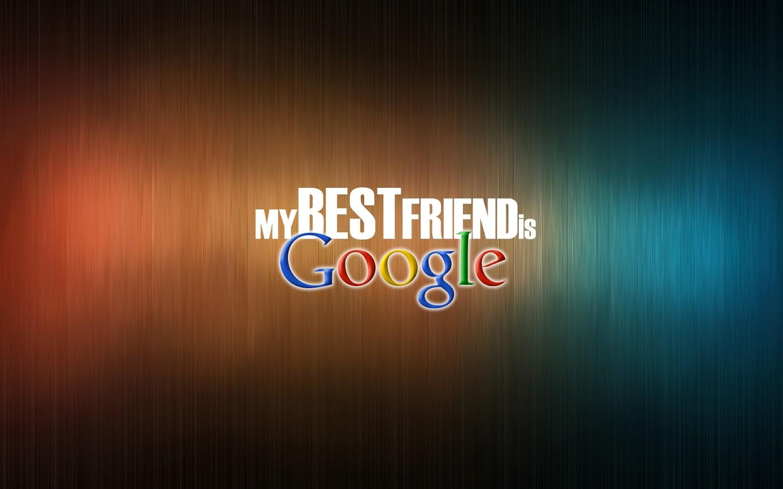 Best Friends Wallpapers For Facebook My best friend is google 1600x1000