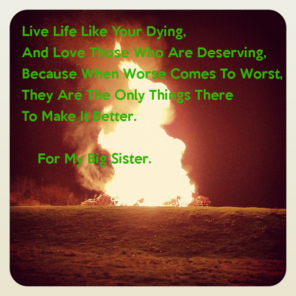 Live Life Like Your Dying And Love Those Who Are Deserving 600x600