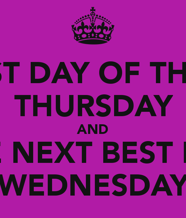 THE BEST DAY OF THE WEEK THURSDAY AND THE NEXT BEST DAY WEDNESDAY 600x700
