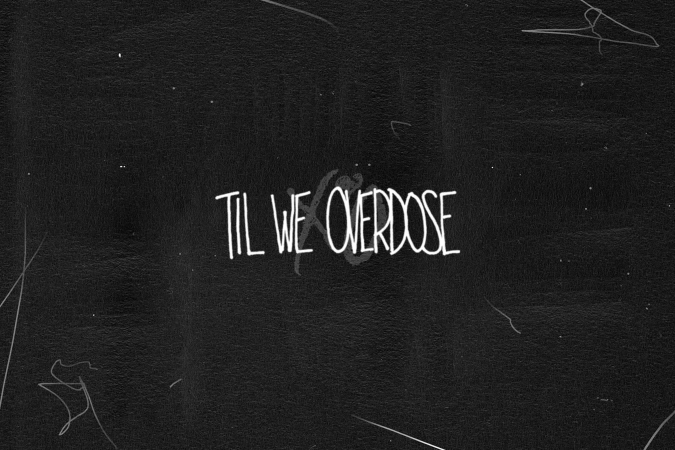 XO Til We Overdose Wal...