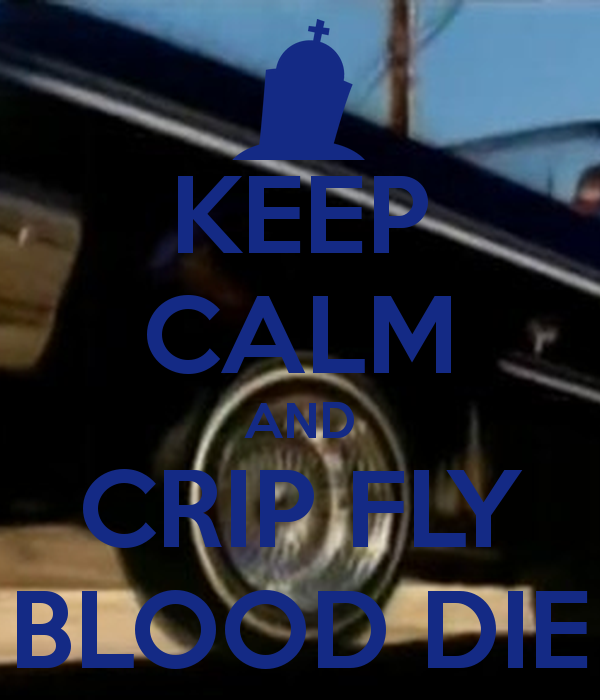 Keep Calm And Crip Fly Blood Diepng 600x700