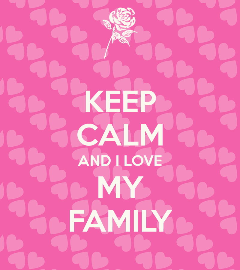 Love my Family Wallpaper Keep Calm And i Love my Family 800x900