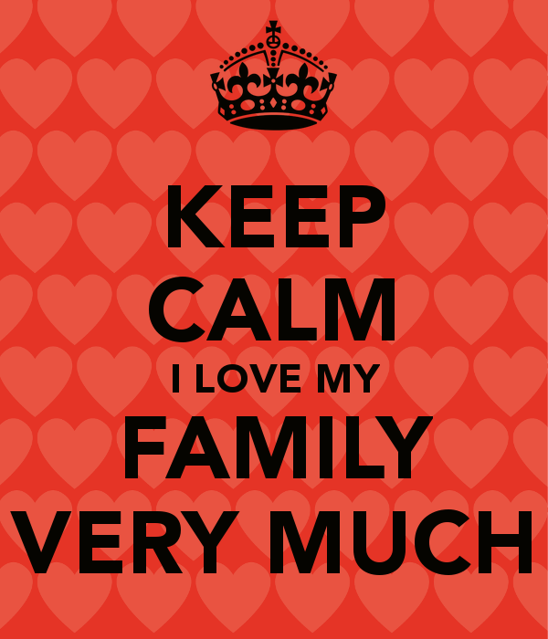 KEEP CALM I LOVE MY FAMILY VERY MUCH   KEEP CALM AND CARRY ON Image 600x700