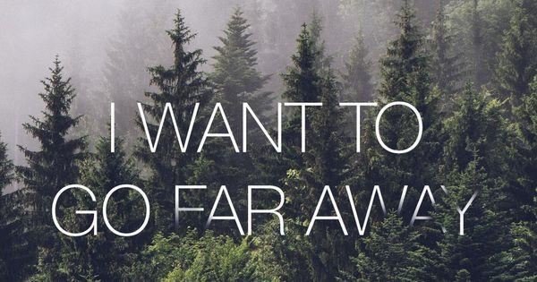 Go Far Away inspriation Pinterest Far away 600x315