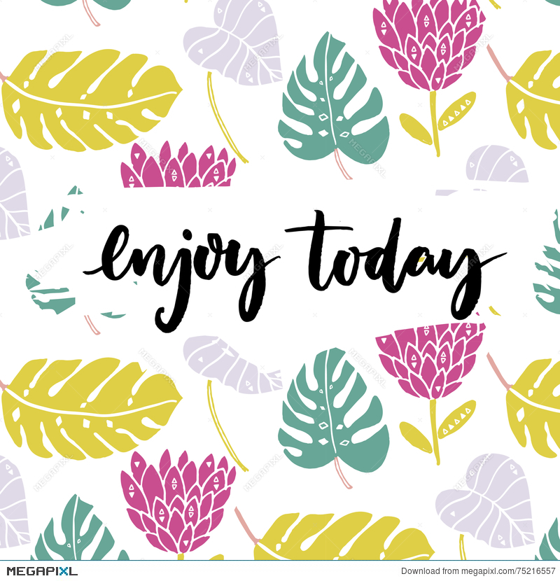 Enjoy Today Inspiration Saying Brush Lettering At Tropical 800x830