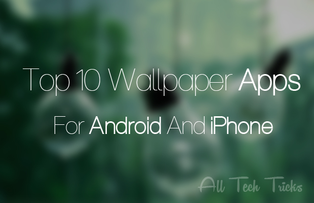 Top 10 Best Wallpaper Apps for Android and iPhone   All Tech Tricks 620x400