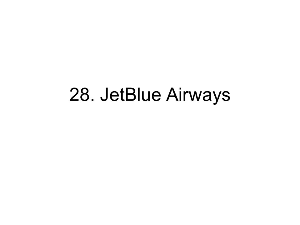 28 JetBlue Airways 1 Background As a small and low cost 960x720