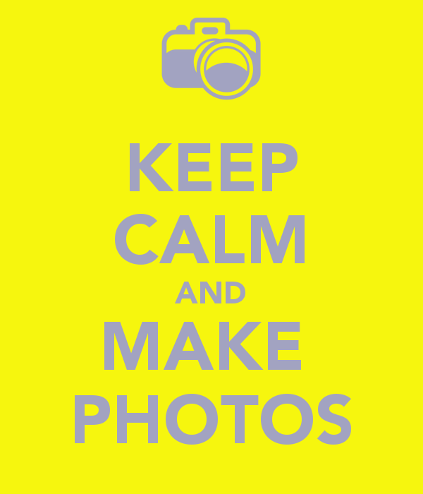 KEEP CALM AND MAKE PHOTOS   KEEP CALM AND CARRY ON Image Generator 600x700