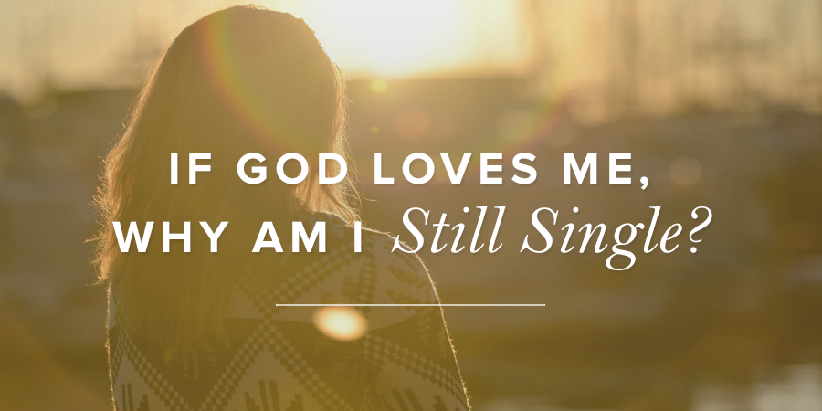 If God Loves Me Why Am I Still Single True Woman Blog 900x450