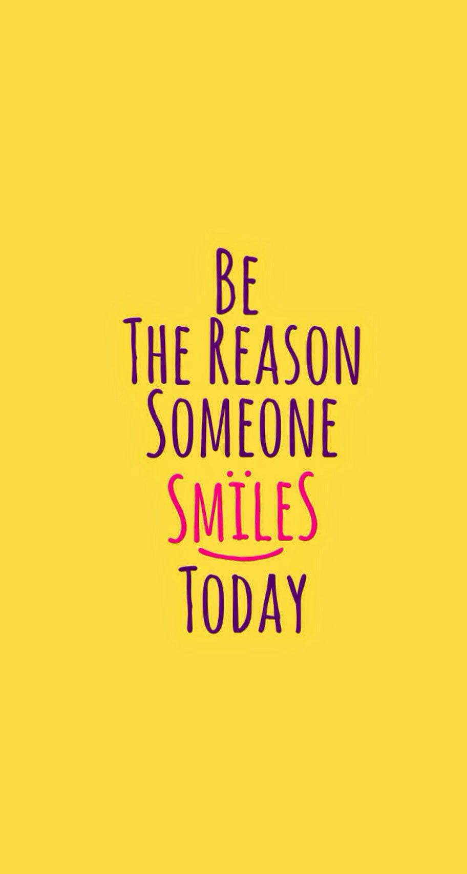 Be the reason someone smiles today Funny quotes wallpaper 912x1704
