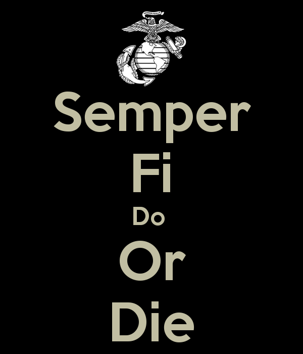 Semper Fi Do Or Die   KEEP CALM AND CARRY ON Image Generator 600x700