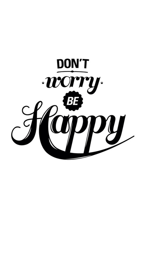 Dont Worry Be Happy Wallpaper We Heart It 500x887