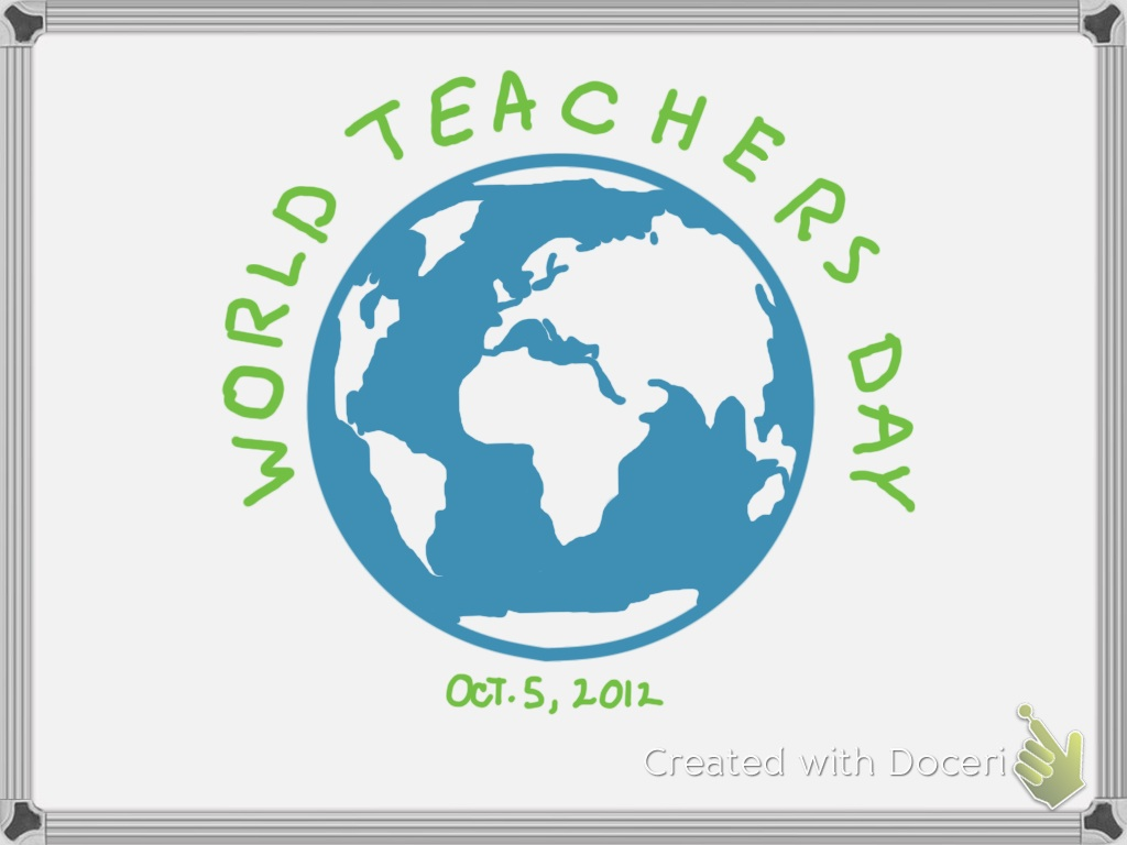 World Teachers Day 2012 Freedom To Teach The Doceri Blog 1024x768