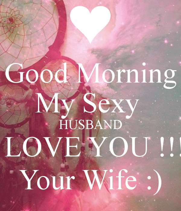 Good Morning My Sexy HUSBAND I LOVE YOU Your Wife 600x700