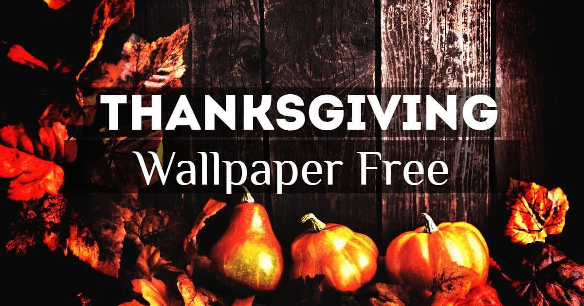 Thanksgiving Wallpaper Download Thanksgiving Quotes 1200x630