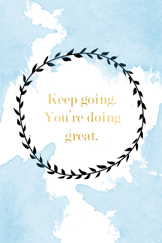 Keep going Youre doing great Desktop phone wallpaper   Esm 640x960