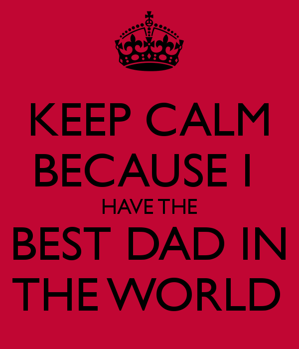 KEEP CALM BECAUSE I HAVE THE BEST DAD IN THE WORLD Poster JAIME 600x700
